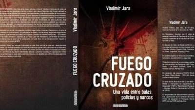 """HOY / El periodista Vladimir Jara lanza su libro """"Fuego Cruzado"""", ilustrando en él vivencias impactantes en las investigaciones periodistas"""