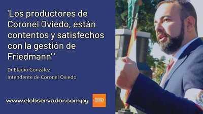 ELADIO DICE QUE LOS AGRICULTORES ESTÁN FELICES CON FRIEDMANN