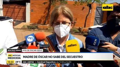 Madre de Óscar Denis no sabe del secuestro