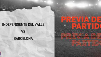Por la Grupo A – Fecha 6 se enfrentarán Independiente del Valle y Barcelona