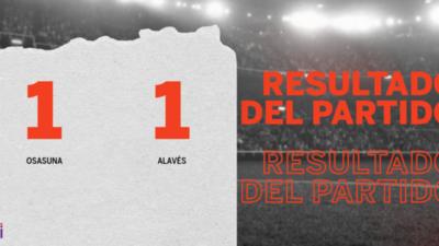 Osasuna y Alavés se repartieron los puntos en un 1 a 1