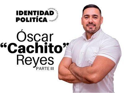 """Identidad política: Óscar """"Cachito"""" Reyes (Parte III)"""