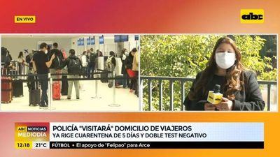 Policía visitará domicilio de viajeros que deban guardar cuarentena por 5 días