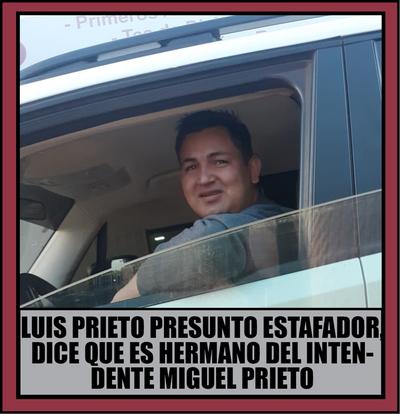 LUIS PRIETO ESTAFADOR DICE SER HEMANO DEL INTENDENTE MIGUEL PRIETO Y QUE NO TEME A LA JUSTICIA PORQUE TIENE INFLUENCIAS, NDAJE