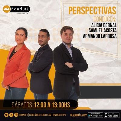 Perspectivas con Samuel Acosta, Alicia Bernal y Armando Larrosa