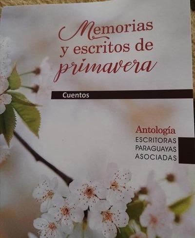 Memorias y Escritos de Primavera: Antología de Escritoras Paraguayas Asociadas