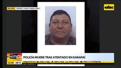 Policía muere tras atentado en Karapaí